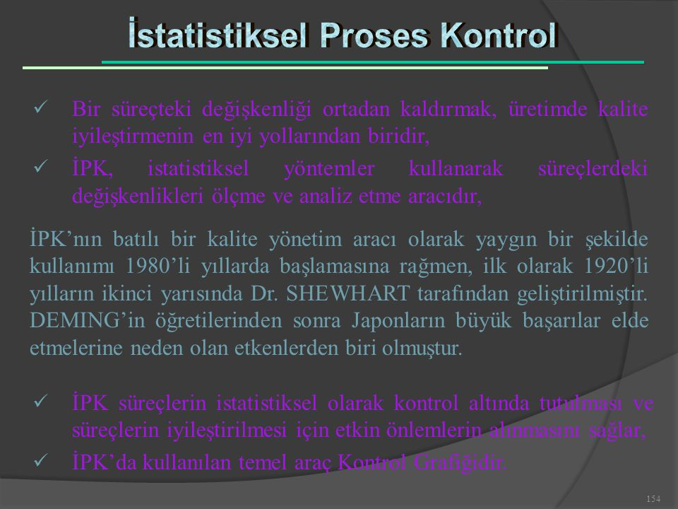 154 ü İPK süreçlerin istatistiksel olarak kontrol altında tutulması ve süreçlerin iyileştirilmesi için etkin önlemlerin alınmasını sağlar, ü İPK'da ku