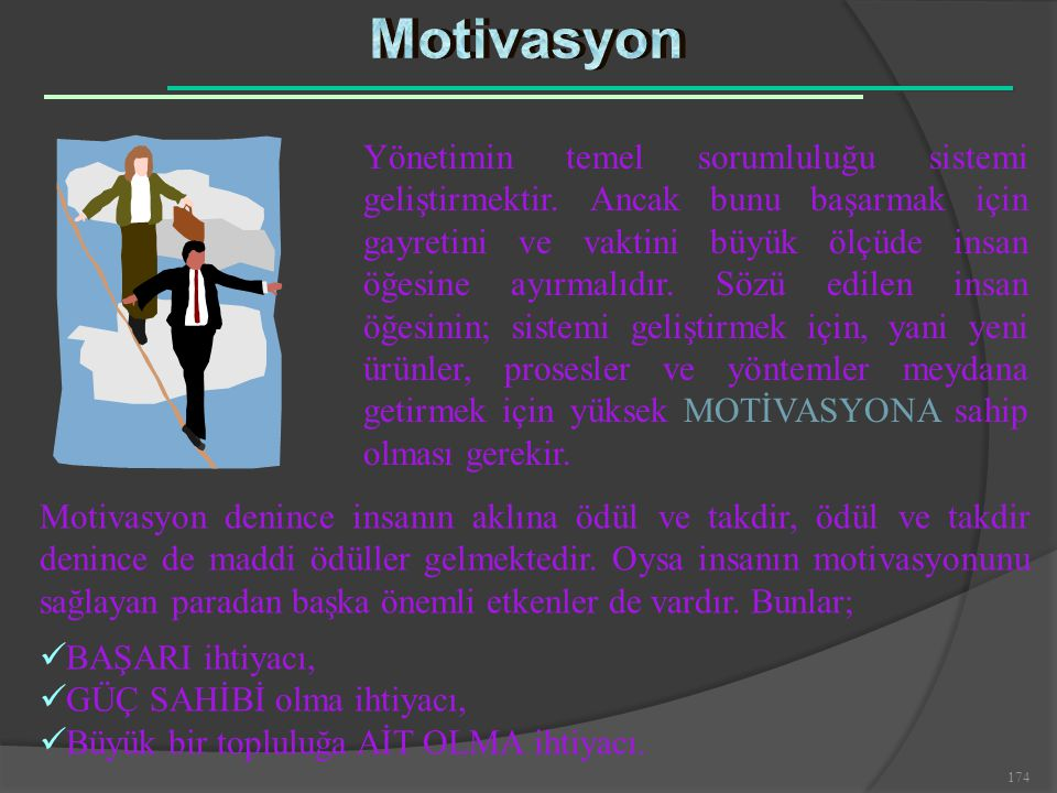 174 Motivasyon denince insanın aklına ödül ve takdir, ödül ve takdir denince de maddi ödüller gelmektedir. Oysa insanın motivasyonunu sağlayan paradan