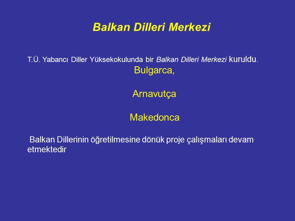 T.Ü. Yabancı Diller Yüksekokulunda bir Balkan Dilleri Merkezi kuruldu.