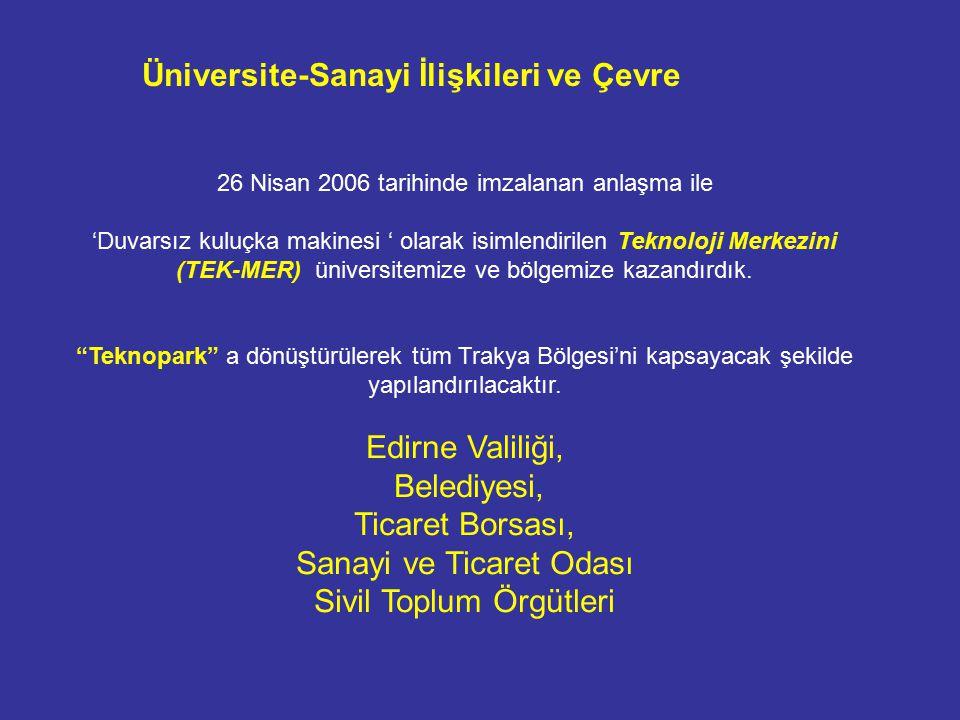 26 Nisan 2006 tarihinde imzalanan anlaşma ile 'Duvarsız kuluçka makinesi ' olarak isimlendirilen Teknoloji Merkezini (TEK-MER) üniversitemize ve bölgemize kazandırdık.
