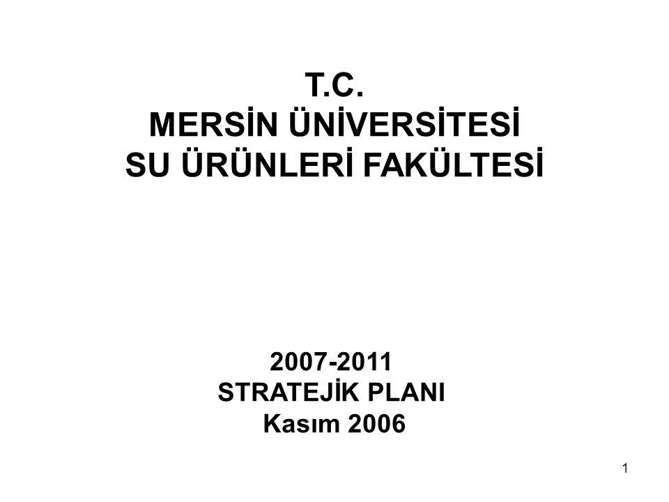 1 T.C. MERSİN ÜNİVERSİTESİ SU ÜRÜNLERİ FAKÜLTESİ 2007-2011 STRATEJİK PLANI Kasım 2006