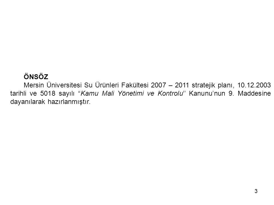 3 ÖNSÖZ Mersin Üniversitesi Su Ürünleri Fakültesi 2007 – 2011 stratejik planı, 10.12.2003 tarihli ve 5018 sayılı Kamu Mali Yönetimi ve Kontrolu'' Kanunu'nun 9.