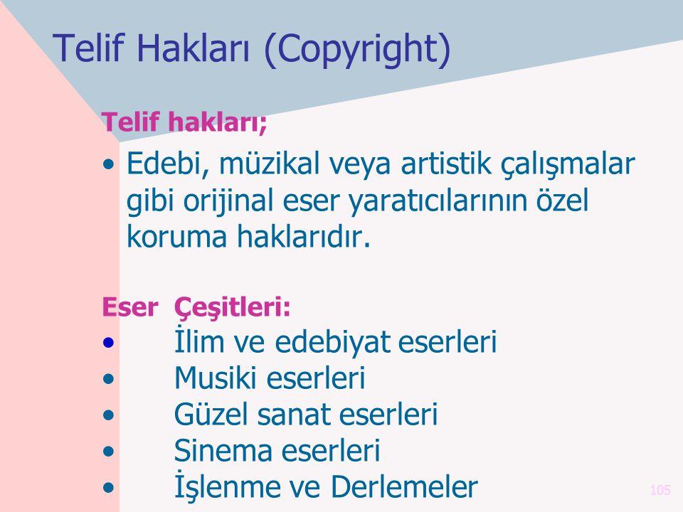 105 Telif hakları; Edebi, müzikal veya artistik çalışmalar gibi orijinal eser yaratıcılarının özel koruma haklarıdır. Eser Çeşitleri: İlim ve edebiyat
