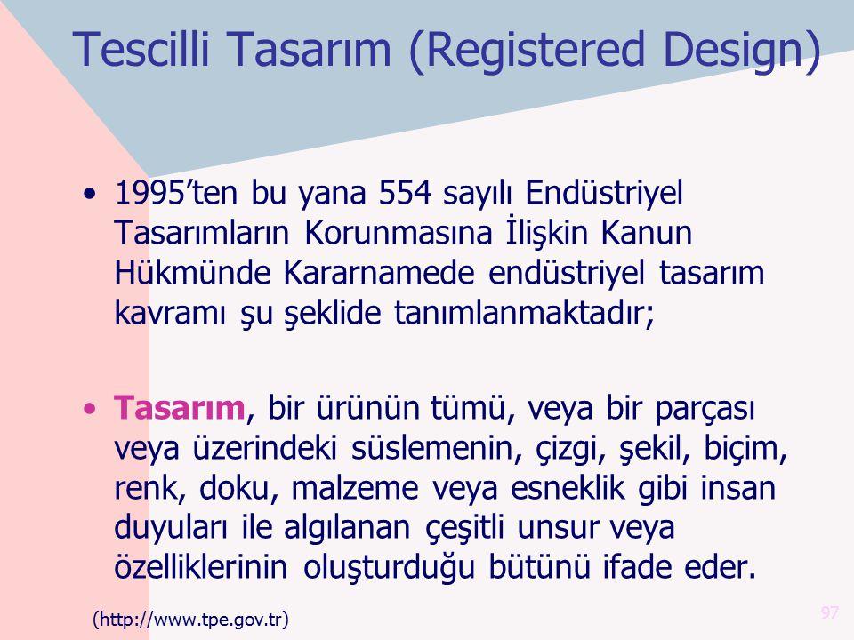 Tescilli Tasarım (Registered Design) 1995'ten bu yana 554 sayılı Endüstriyel Tasarımların Korunmasına İlişkin Kanun Hükmünde Kararnamede endüstriyel t