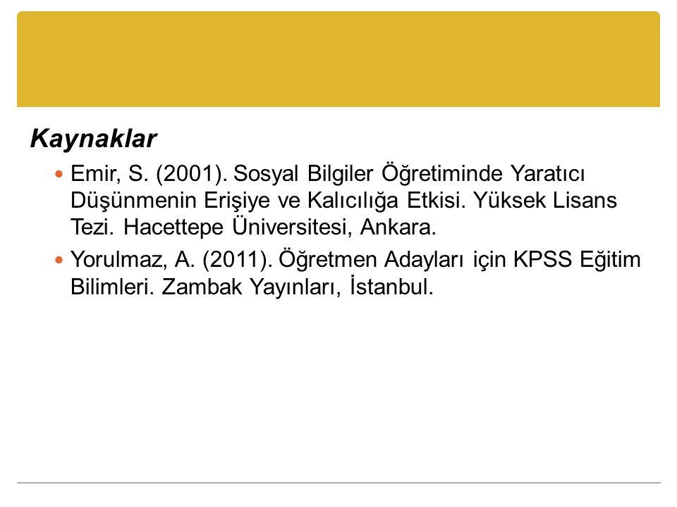 Kaynaklar Emir, S. (2001). Sosyal Bilgiler Öğretiminde Yaratıcı Düşünmenin Erişiye ve Kalıcılığa Etkisi. Yüksek Lisans Tezi. Hacettepe Üniversitesi, A