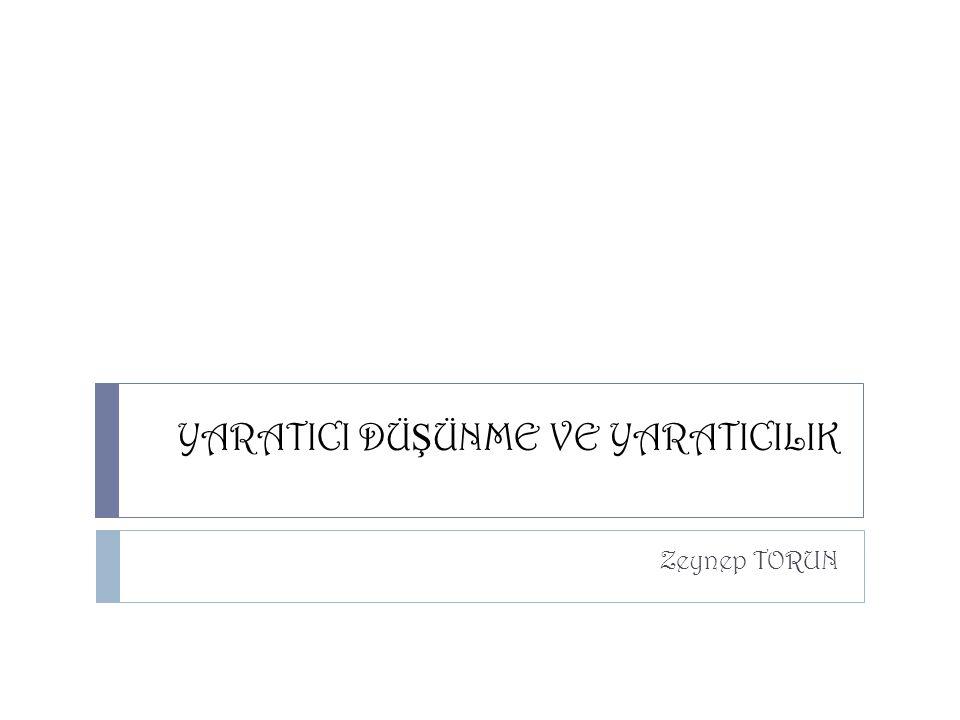 YARATICI DÜ Ş ÜNME VE YARATICILIK Zeynep TORUN