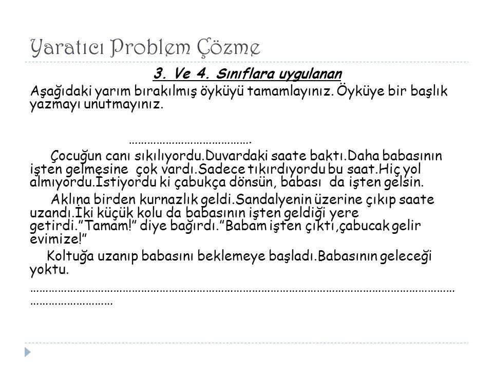 Yaratıcı Problem Çözme 3. Ve 4. Sınıflara uygulanan Aşağıdaki yarım bırakılmış öyküyü tamamlayınız. Öyküye bir başlık yazmayı unutmayınız. ……………………………