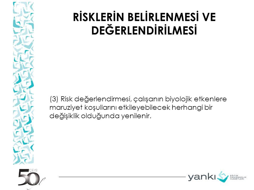 RİSKLERİN BELİRLENMESİ VE DEĞERLENDİRİLMESİ (3) Risk değerlendirmesi, çalışanın biyolojik etkenlere maruziyet koşullarını etkileyebilecek herhangi bir