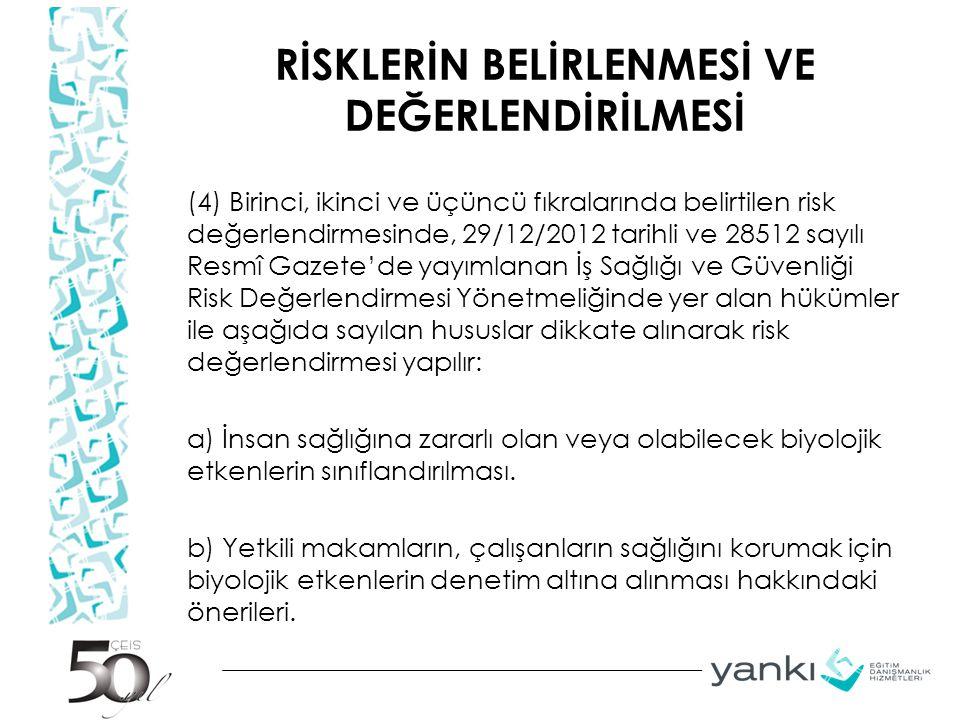 RİSKLERİN BELİRLENMESİ VE DEĞERLENDİRİLMESİ (4) Birinci, ikinci ve üçüncü fıkralarında belirtilen risk değerlendirmesinde, 29/12/2012 tarihli ve 28512