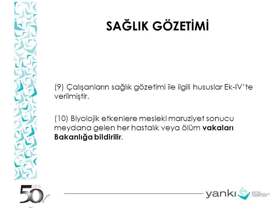 SAĞLIK GÖZETİMİ (9) Çalışanların sağlık gözetimi ile ilgili hususlar Ek-IV'te verilmiştir. (10) Biyolojik etkenlere mesleki maruziyet sonucu meydana g