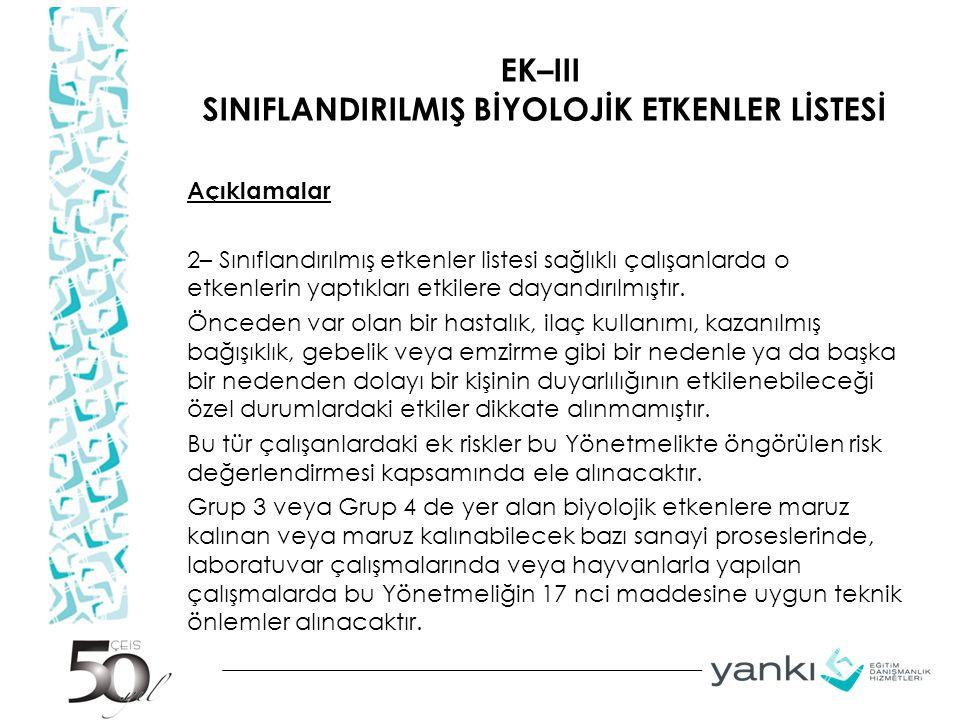 EK–III SINIFLANDIRILMIŞ BİYOLOJİK ETKENLER LİSTESİ Açıklamalar 2– Sınıflandırılmış etkenler listesi sağlıklı çalışanlarda o etkenlerin yaptıkları etki
