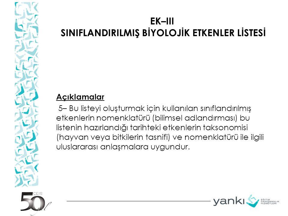 EK–III SINIFLANDIRILMIŞ BİYOLOJİK ETKENLER LİSTESİ Açıklamalar 5– Bu listeyi oluşturmak için kullanılan sınıflandırılmış etkenlerin nomenklatürü (bili