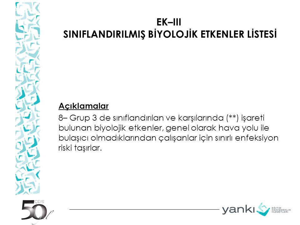 EK–III SINIFLANDIRILMIŞ BİYOLOJİK ETKENLER LİSTESİ Açıklamalar 8– Grup 3 de sınıflandırılan ve karşılarında (**) işareti bulunan biyolojik etkenler, g
