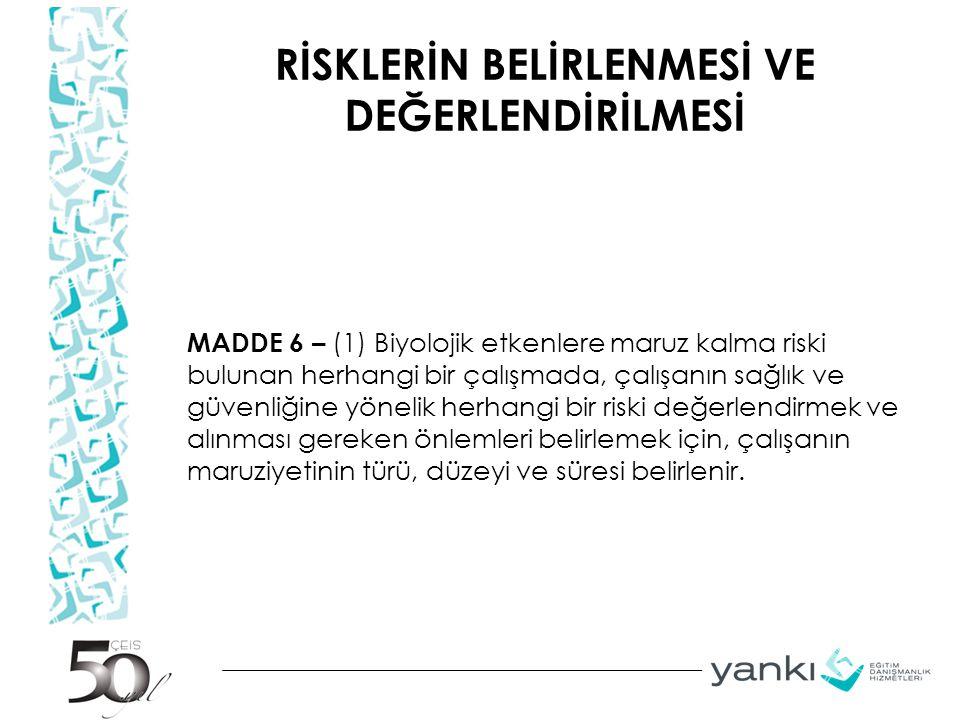 RİSKLERİN BELİRLENMESİ VE DEĞERLENDİRİLMESİ MADDE 6 – (1) Biyolojik etkenlere maruz kalma riski bulunan herhangi bir çalışmada, çalışanın sağlık ve gü