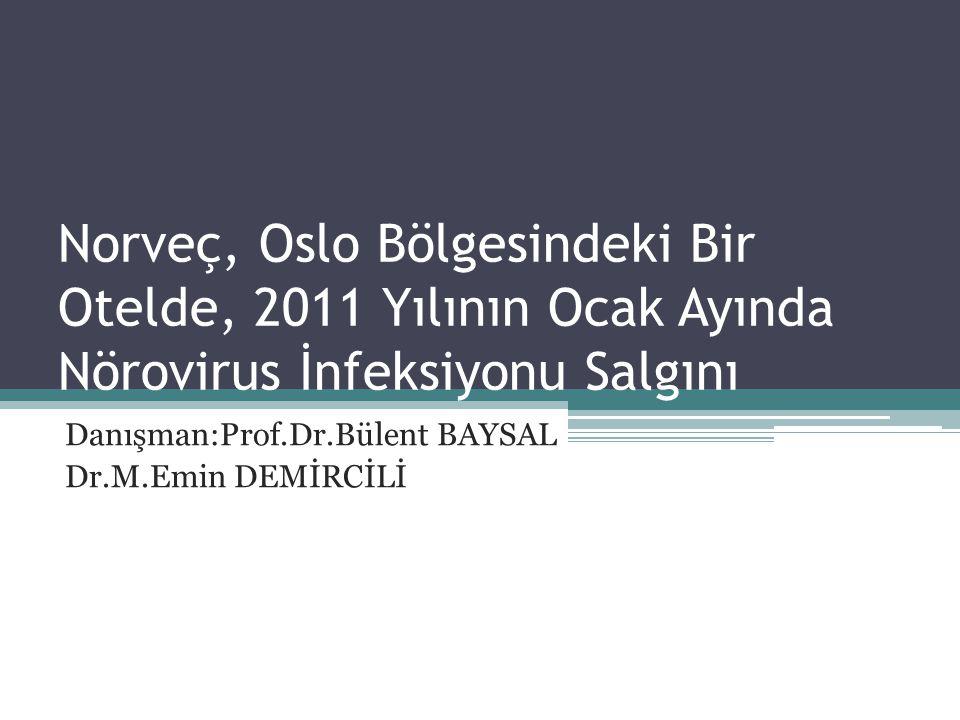 Norveç, Oslo Bölgesindeki Bir Otelde, 2011 Yılının Ocak Ayında Nörovirus İnfeksiyonu Salgını Danışman:Prof.Dr.Bülent BAYSAL Dr.M.Emin DEMİRCİLİ