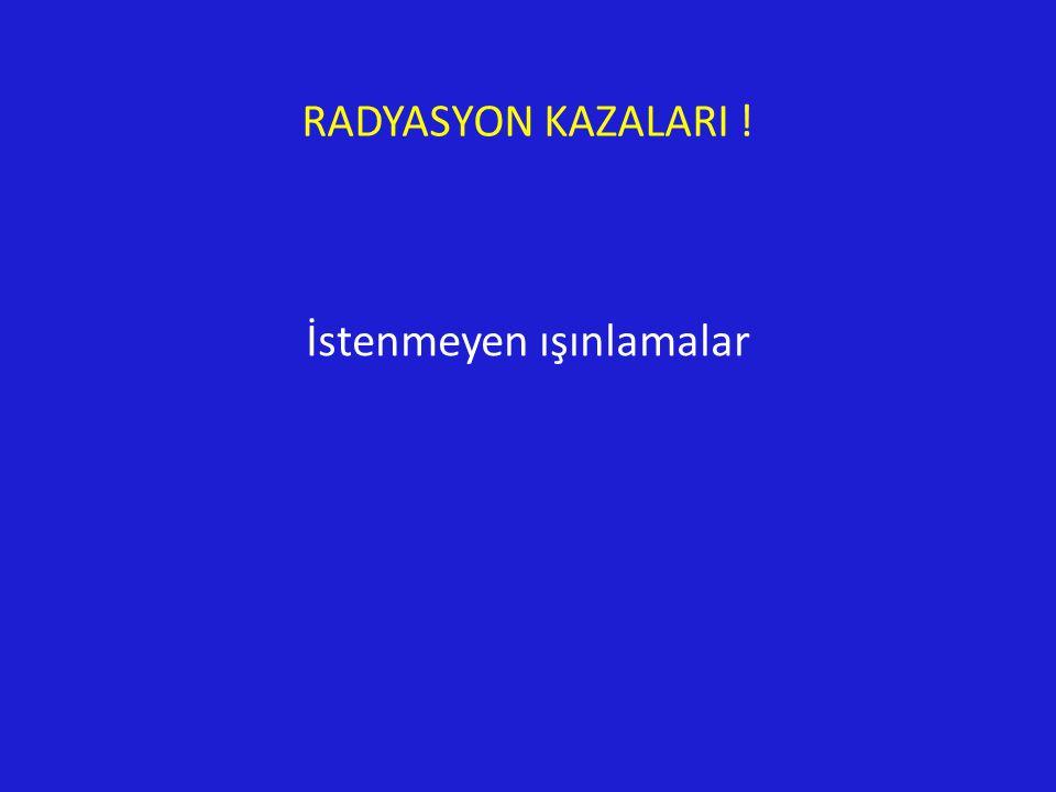 RADYASYON KAZALARI ! İstenmeyen ışınlamalar