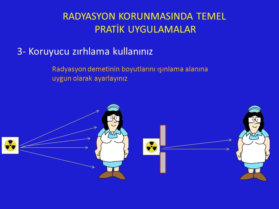 RADYASYON KORUNMASINDA TEMEL PRATİK UYGULAMALAR 3- Koruyucu zırhlama kullanınız Radyasyon demetinin boyutlarını ışınlama alanına uygun olarak ayarlayınız