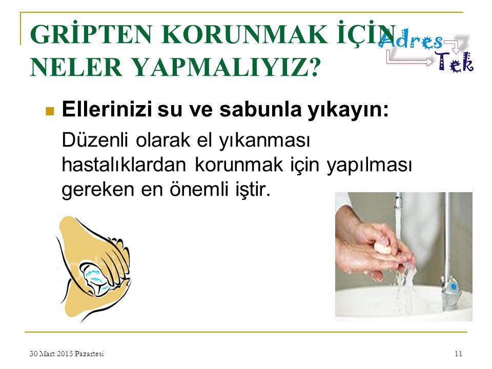 30 Mart 2015 Pazartesi11 Ellerinizi su ve sabunla yıkayın: Düzenli olarak el yıkanması hastalıklardan korunmak için yapılması gereken en önemli iştir.