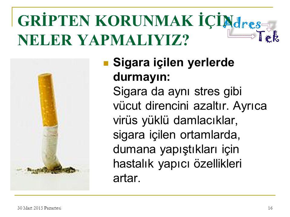 30 Mart 2015 Pazartesi16 Sigara içilen yerlerde durmayın: Sigara da aynı stres gibi vücut direncini azaltır.