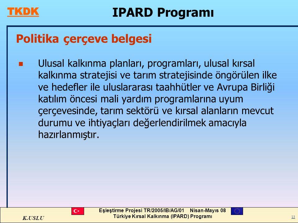 K.USLU Eşleştirme Projesi TR/2005/IB/AG/01 Nisan-Mayıs 08 Türkiye Kırsal Kalkınma (IPARD) Programı 13 Politika çerçeve belgesi n Ulusal kalkınma planl
