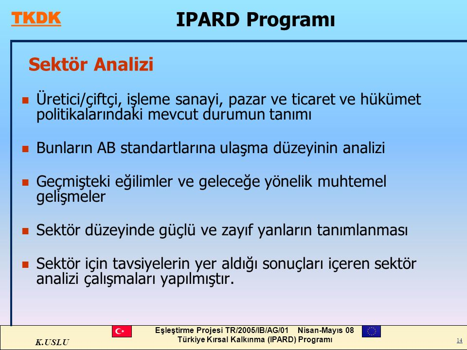 K.USLU Eşleştirme Projesi TR/2005/IB/AG/01 Nisan-Mayıs 08 Türkiye Kırsal Kalkınma (IPARD) Programı 14 Sektör Analizi n Üretici/çiftçi, işleme sanayi,