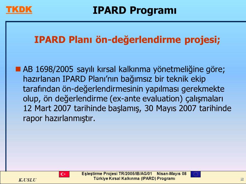 K.USLU Eşleştirme Projesi TR/2005/IB/AG/01 Nisan-Mayıs 08 Türkiye Kırsal Kalkınma (IPARD) Programı 19 IPARD Planı ön-değerlendirme projesi; nAB 1698/2