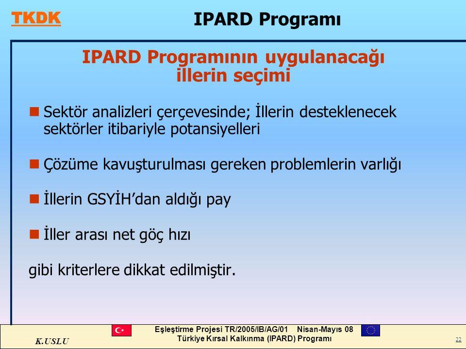 K.USLU Eşleştirme Projesi TR/2005/IB/AG/01 Nisan-Mayıs 08 Türkiye Kırsal Kalkınma (IPARD) Programı 22 IPARD Programının uygulanacağı illerin seçimi nS