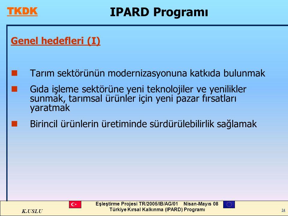 K.USLU Eşleştirme Projesi TR/2005/IB/AG/01 Nisan-Mayıs 08 Türkiye Kırsal Kalkınma (IPARD) Programı 34 Genel hedefleri (I) nTarım sektörünün modernizas