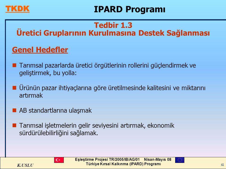 K.USLU Eşleştirme Projesi TR/2005/IB/AG/01 Nisan-Mayıs 08 Türkiye Kırsal Kalkınma (IPARD) Programı 48 Genel Hedefler nTarımsal pazarlarda üretici örgü
