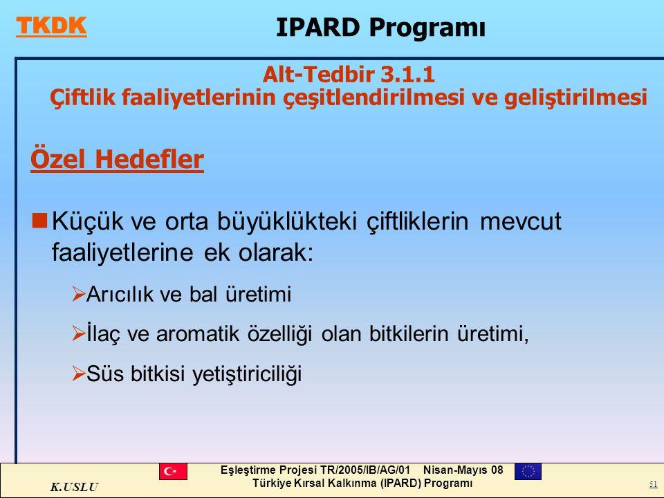 K.USLU Eşleştirme Projesi TR/2005/IB/AG/01 Nisan-Mayıs 08 Türkiye Kırsal Kalkınma (IPARD) Programı 51 Özel Hedefler nKüçük ve orta büyüklükteki çiftli