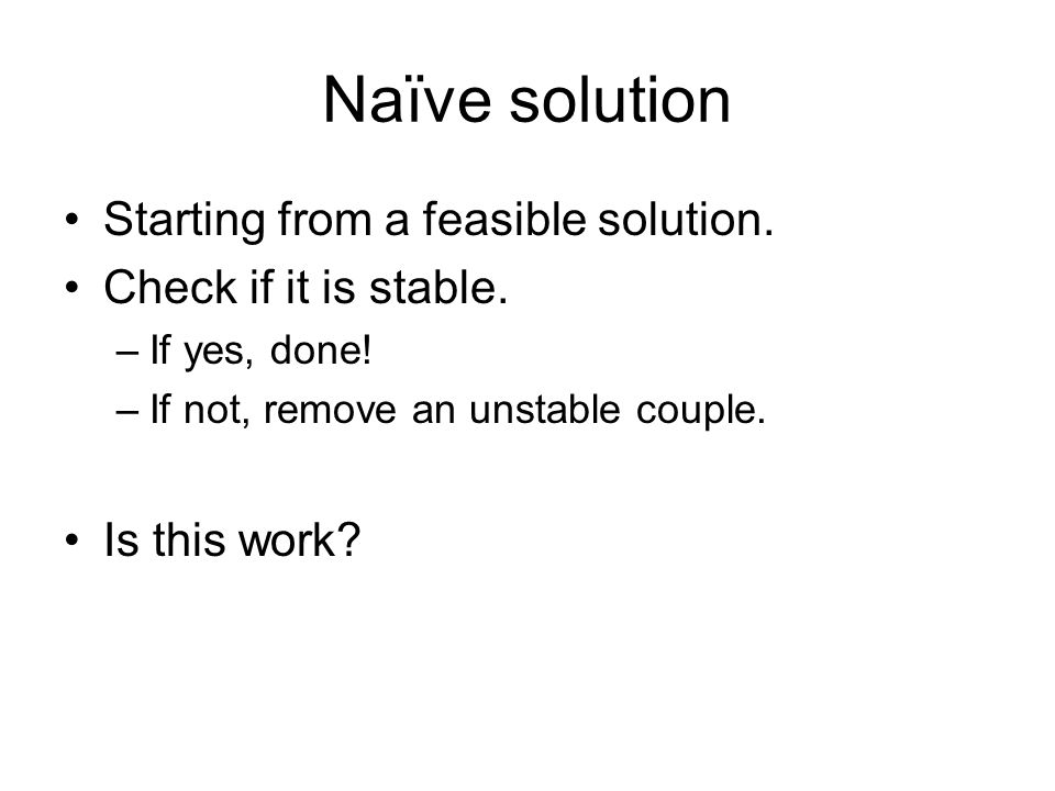 Naïve solution Starting from a feasible solution.Check if it is stable.