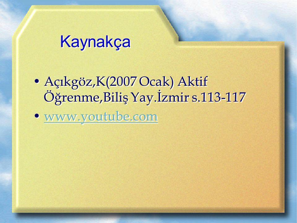 Kaynakça Açıkgöz,K(2007 Ocak) Aktif Öğrenme,Biliş Yay.İzmir s.113-117 www.youtube.com Açıkgöz,K(2007 Ocak) Aktif Öğrenme,Biliş Yay.İzmir s.113-117 www.youtube.com