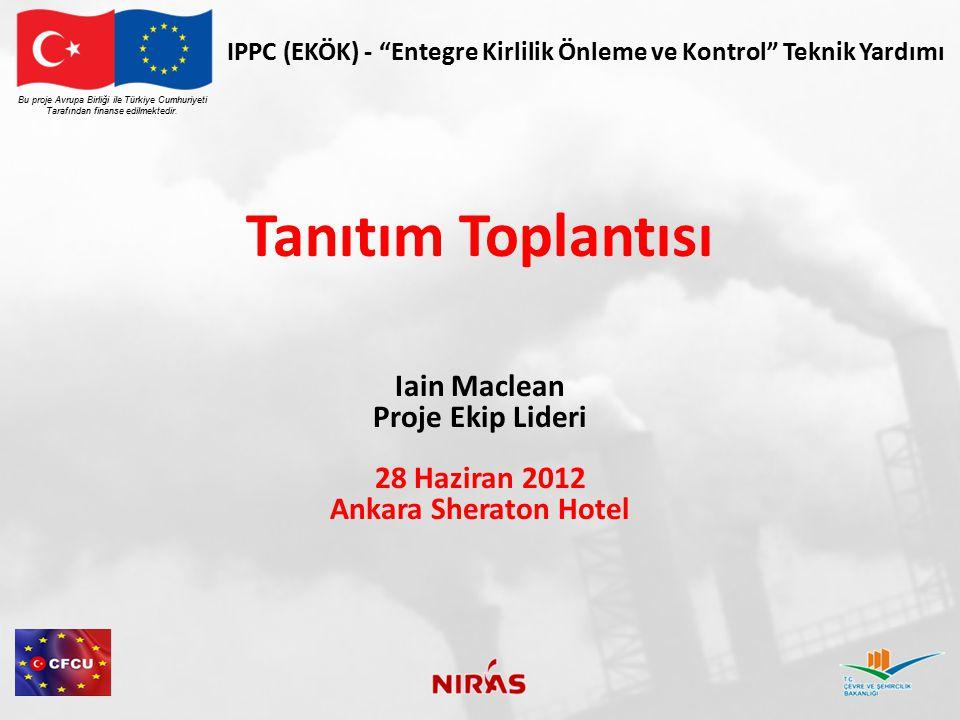 """Bu proje Avrupa Birliği ile Türkiye Cumhuriyeti Tarafından finanse edilmektedir. IPPC (EKÖK) - """"Entegre Kirlilik Önleme ve Kontrol"""" Teknik Yardımı Tan"""