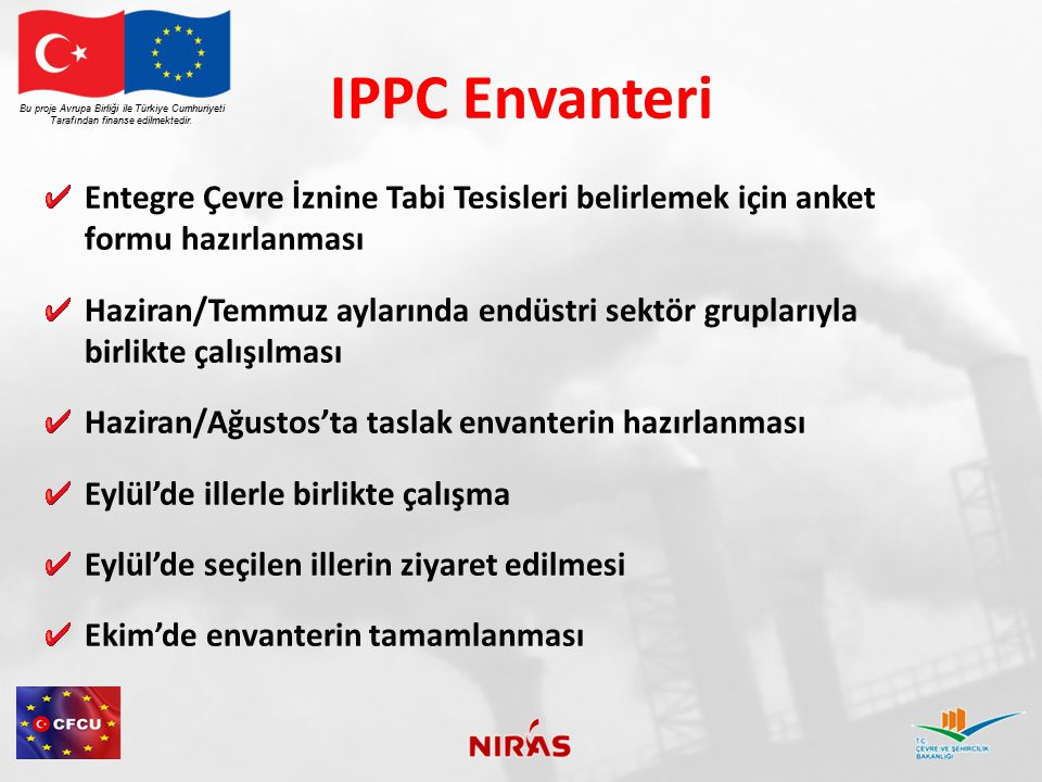 IPPC Envanteri Entegre Çevre İznine Tabi Tesisleri belirlemek için anket formu hazırlanması Haziran/Temmuz aylarında endüstri sektör gruplarıyla birli