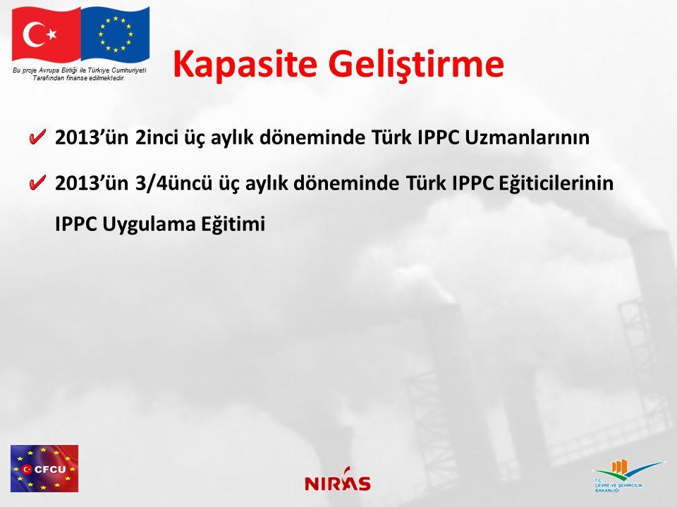 Kapasite Geliştirme 2013'ün 2inci üç aylık döneminde Türk IPPC Uzmanlarının 2013'ün 3/4üncü üç aylık döneminde Türk IPPC Eğiticilerinin IPPC Uygulama