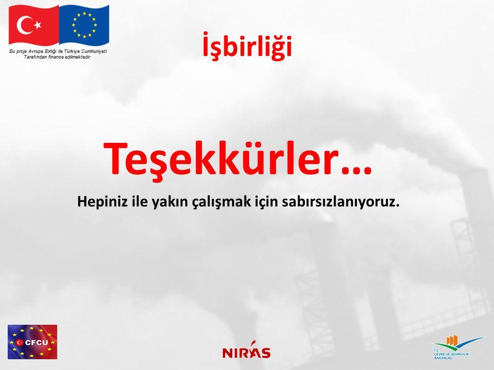 İşbirliği Teşekkürler… Hepiniz ile yakın çalışmak için sabırsızlanıyoruz. Bu proje Avrupa Birliği ile Türkiye Cumhuriyeti Tarafından finanse edilmekte