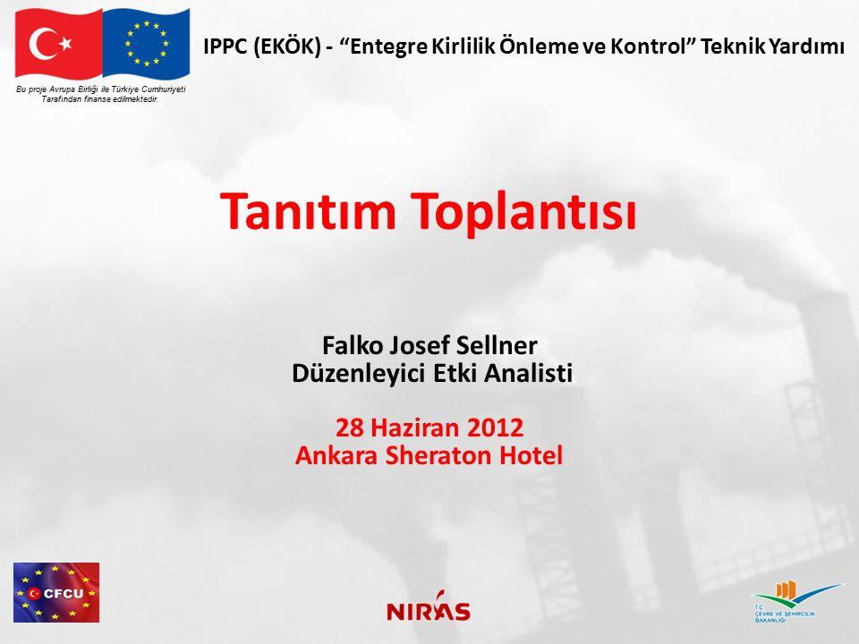 """IPPC (EKÖK) - """"Entegre Kirlilik Önleme ve Kontrol"""" Teknik Yardımı Tanıtım Toplantısı Falko Josef Sellner Düzenleyici Etki Analisti 28 Haziran 2012 Ank"""