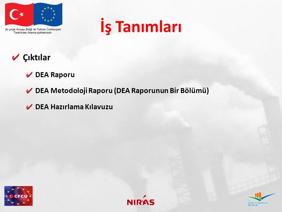 İş Tanımları Çıktılar DEA Raporu DEA Metodoloji Raporu (DEA Raporunun Bir Bölümü) DEA Hazırlama Kılavuzu Bu proje Avrupa Birliği ile Türkiye Cumhuriye