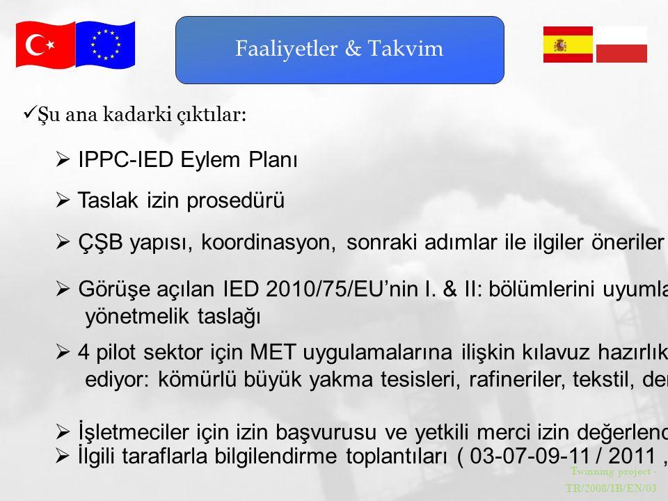 Twinning project - TR/2008/IB/EN/03 Faaliyetler & Takvim Şu ana kadarki çıktılar:  İlgili taraflarla bilgilendirme toplantıları ( 03-07-09-11 / 2011,
