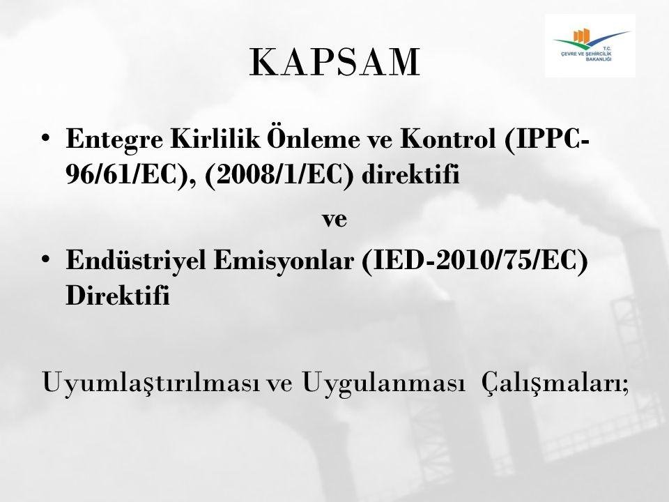 KAPSAM Entegre Kirlilik Önleme ve Kontrol (IPPC- 96/61/EC), (2008/1/EC) direktifi ve Endüstriyel Emisyonlar (IED-2010/75/EC) Direktifi Uyumla ş tırılm