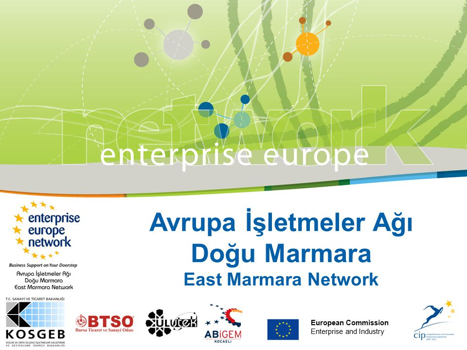 East Marmara Network En son Yerel Etkinlik programları 1.Çek Cumhuriyeti Infoday, 2 Eylül 2010 2.AB 7.ÇP Proje Yazma Çalıştayı 14-15 Eylül 2010 3.KOBİ'lerde Uluslararası Pazarlama ve Yeni Müşteri Bulma, 22 Eylül 2010 4.Avrupa Pazarında Maliyetlendirme, Fiyatlandırma, Teklif hazırlama, 23 Eylül 2010 5.AB Çevre Politikaları, 24 Eylül 2010 6.İsletmelerde İnovasyon Yönetimi, 27 Eylül 2010 7.AB Giris Sürecinde Markalaşmanın Önemi, 4-5 Ekim 2010 8.Marka Nasıl Yaratılır Semineri, 13-14 Ekim 2010 9.Marka-Patent ve Diğer Sınai Haklar, 14 Ekim 2010 10.KOBİ'ler için Ar-Ge'ye Giriş, 14 Ekim 2010 11.Marka ve Patentte Hukuksal Yaklaşımlar Semineri, 20-21 Ekim 2010 12.KOBİ'ler için Uluslararasılaşma Stratejileri, 20-21 Ekim 2010 13.Finansçı Olmayanlar için Finans, 22 Ekim 2010 Neler Yaptık EYLÜL-EKİM-KASIM 2010