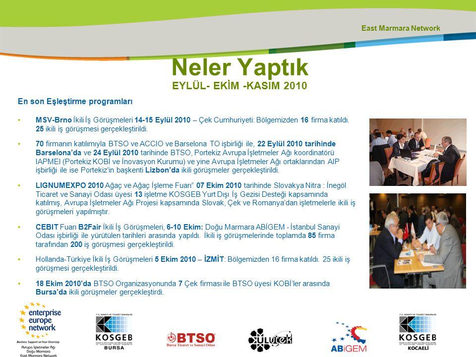 East Marmara Network Neler Yaptık EYLÜL- EKİM -KASIM 2010 En son Eşleştirme programları MSV-Brno İkili İş Görüşmeleri 14-15 Eylül 2010 – Çek Cumhuriyeti: Bölgemizden 16 firma katıldı.