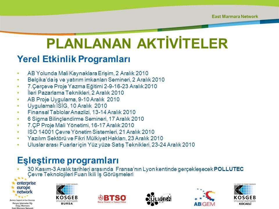East Marmara Network PLANLANAN AKTİVİTELER Yerel Etkinlik Programları AB Yolunda Mali Kaynaklara Erişim, 2 Aralık 2010 Belçika'da iş ve yatırım imkanl