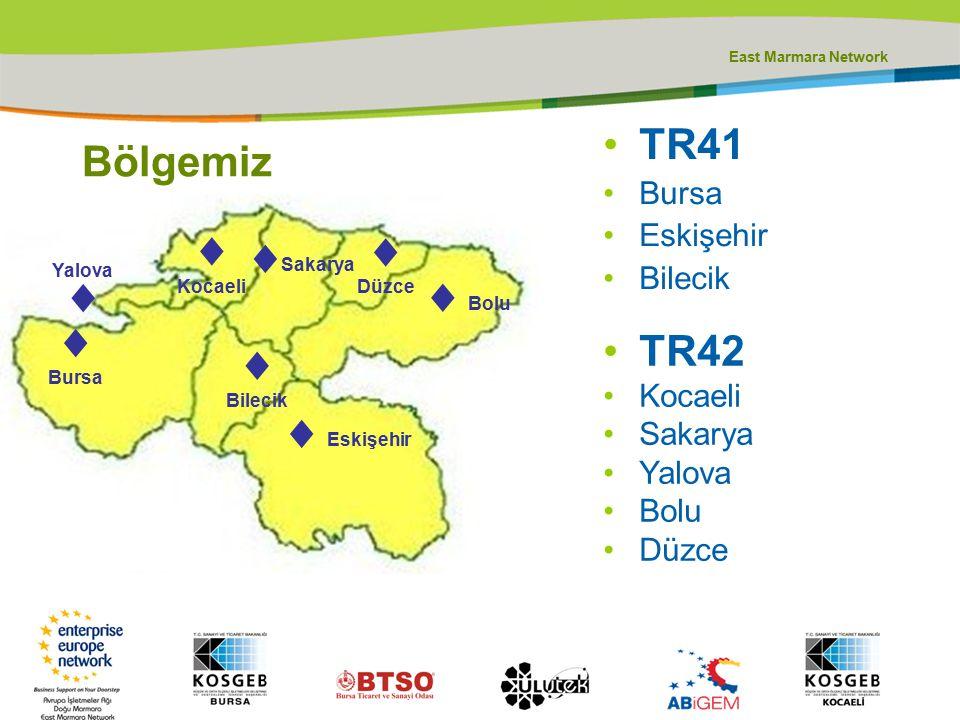 East Marmara Network Bölgemiz TR41 Bursa Eskişehir Bilecik Yalova ♦ ♦ Bursa ♦ Bilecik ♦ Eskişehir ♦ Bolu ♦ Düzce ♦ Kocaeli ♦ Sakarya TR42 Kocaeli Saka