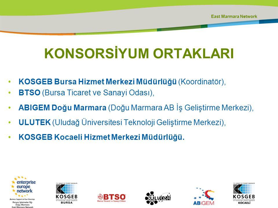 East Marmara Network KONSORSİYUM ORTAKLARI KOSGEB Bursa Hizmet Merkezi Müdürlüğü (Koordinatör), BTSO (Bursa Ticaret ve Sanayi Odası), ABIGEM Doğu Marm