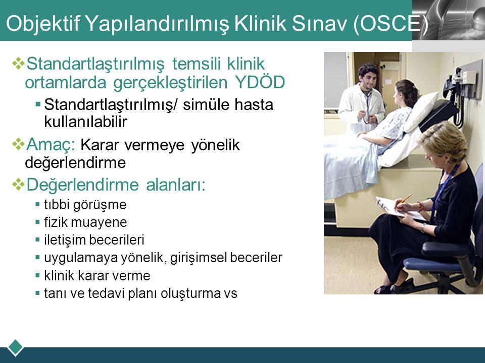 LOGO Objektif Yapılandırılmış Klinik Sınav (OSCE)  Standartlaştırılmış temsili klinik ortamlarda gerçekleştirilen YDÖD  Standartlaştırılmış/ simüle
