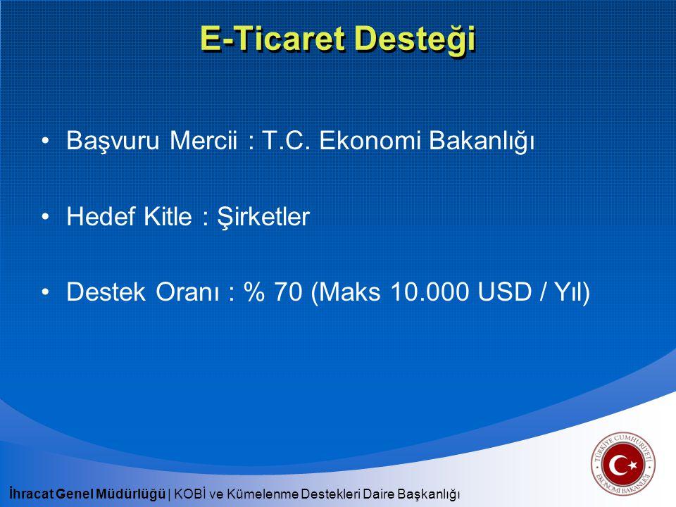 İhracat Genel Müdürlüğü | KOBİ ve Kümelenme Destekleri Daire Başkanlığı E-Ticaret Desteği Başvuru Mercii : T.C. Ekonomi Bakanlığı Hedef Kitle : Şirket