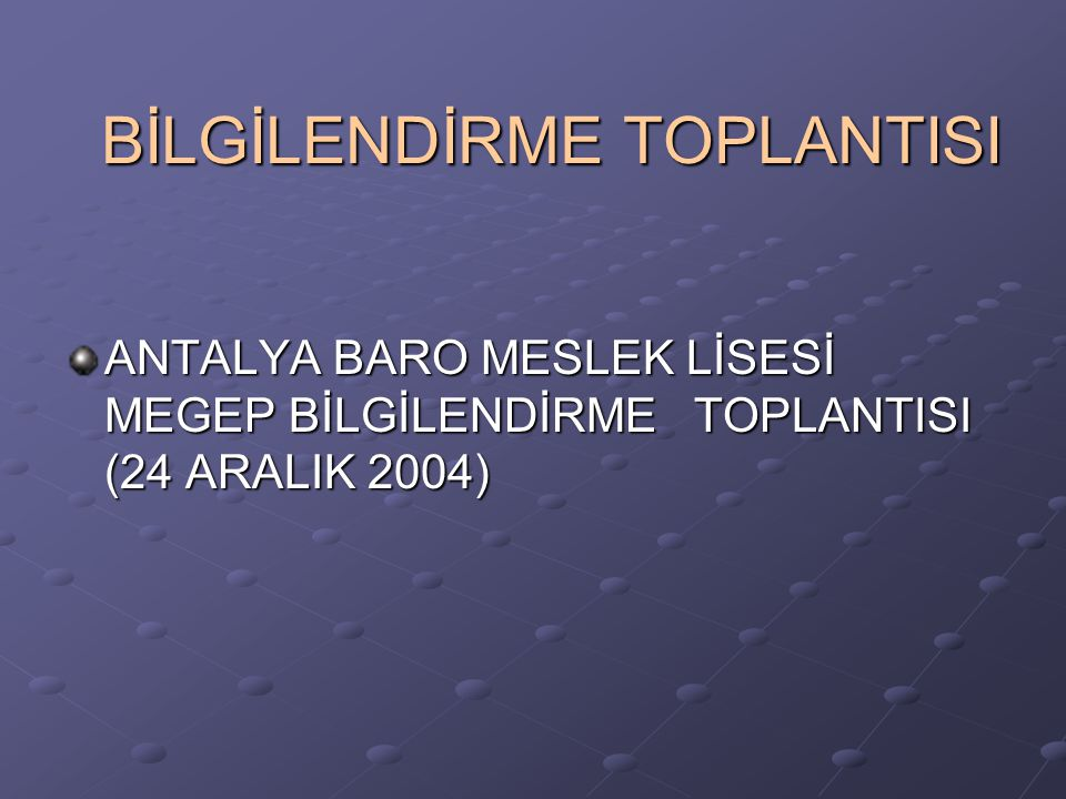 BİLGİLENDİRME TOPLANTISI ANTALYA BARO MESLEK LİSESİ MEGEP BİLGİLENDİRME TOPLANTISI (24 ARALIK 2004)