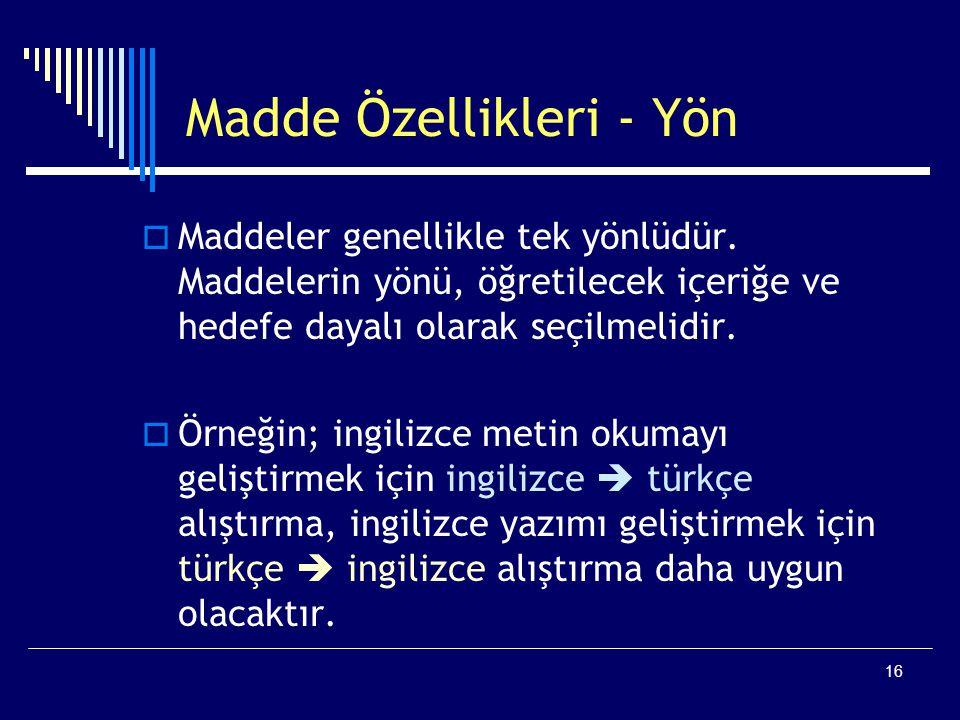 16 Madde Özellikleri - Yön  Maddeler genellikle tek yönlüdür.