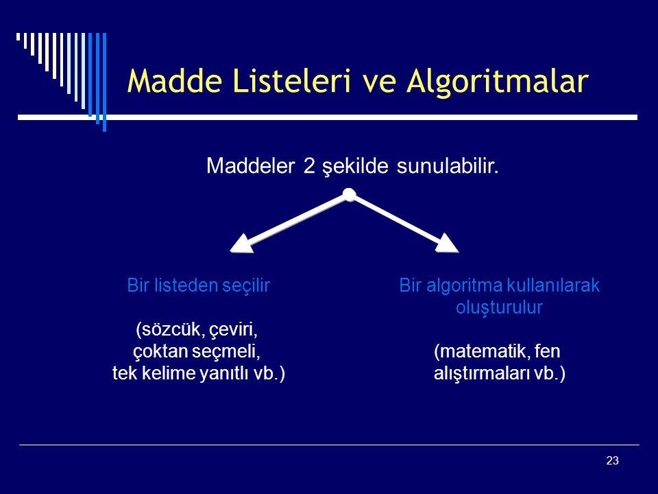 23 Madde Listeleri ve Algoritmalar Maddeler 2 şekilde sunulabilir.
